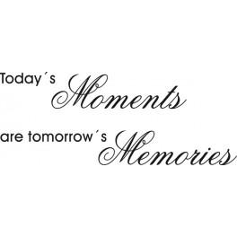 Today´s Moments are Tomorrows Memories